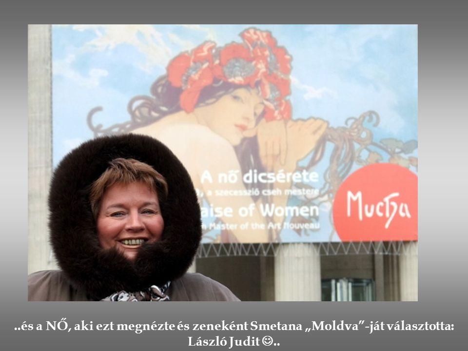 """..és a NŐ, aki ezt megnézte és zeneként Smetana """"Moldva -ját választotta: László Judit .."""