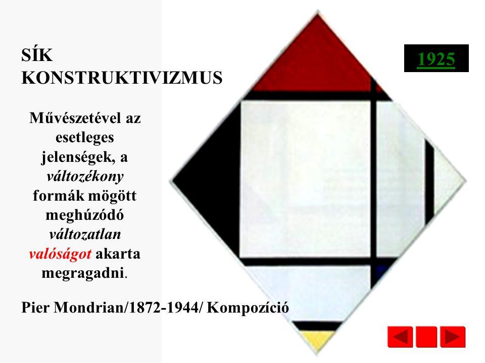 SÍK KONSTRUKTIVIZMUS 1925. Művészetével az esetleges jelenségek, a változékony formák mögött meghúzódó változatlan valóságot akarta megragadni.