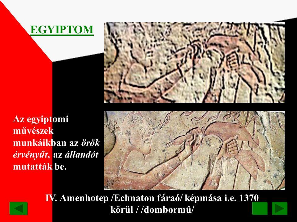 IV. Amenhotep /Echnaton fáraó/ képmása i.e. 1370 körül / /dombormű/