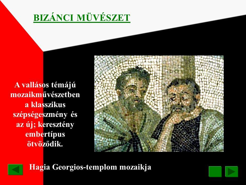 BIZÁNCI MÜVÉSZET A vallásos témájú mozaikművészetben a klasszikus szépségeszmény és az új; keresztény embertípus ötvöződik.