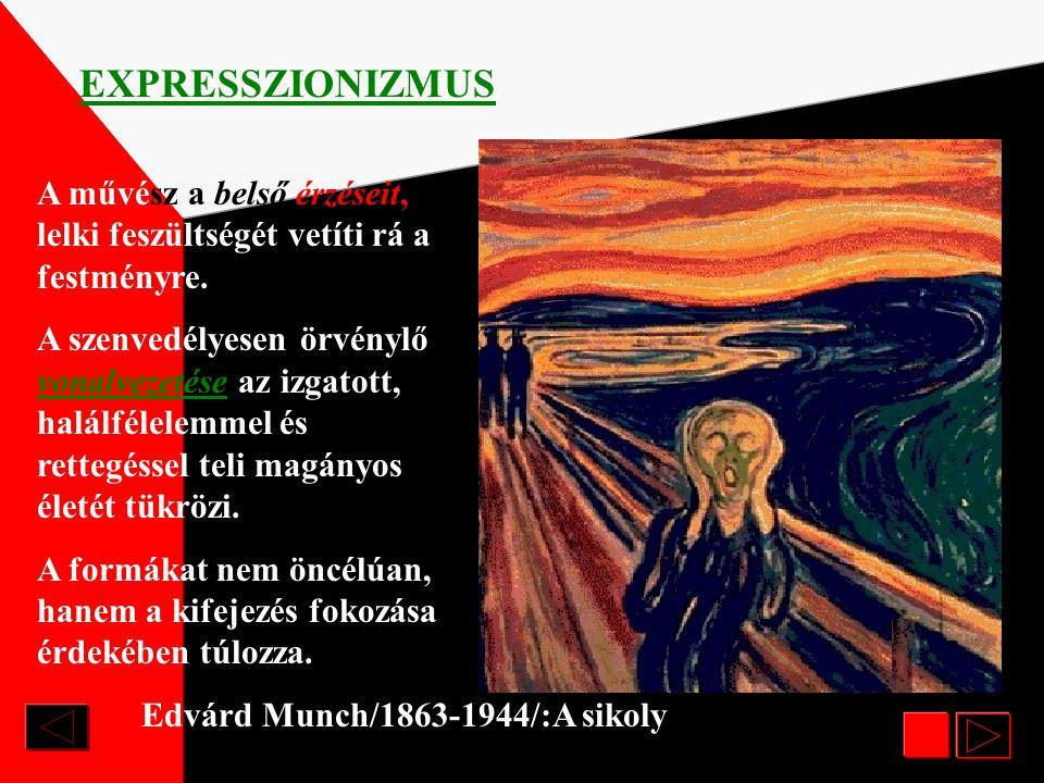 EXPRESSZIONIZMUS A művész a belső érzéseit, lelki feszültségét vetíti rá a festményre.