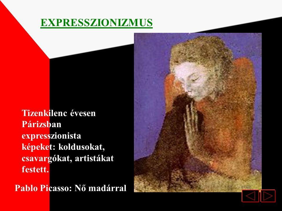 EXPRESSZIONIZMUS Tizenkilenc évesen Párizsban expresszionista képeket: koldusokat, csavargókat, artistákat festett.