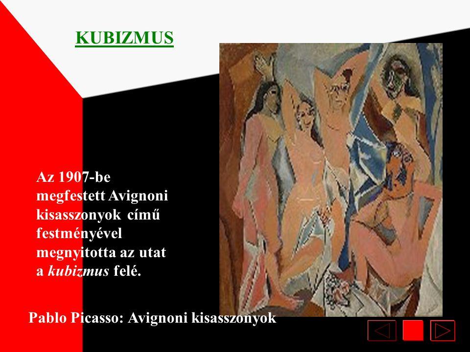 KUBIZMUS Az 1907-be megfestett Avignoni kisasszonyok című festményével megnyitotta az utat a kubizmus felé.