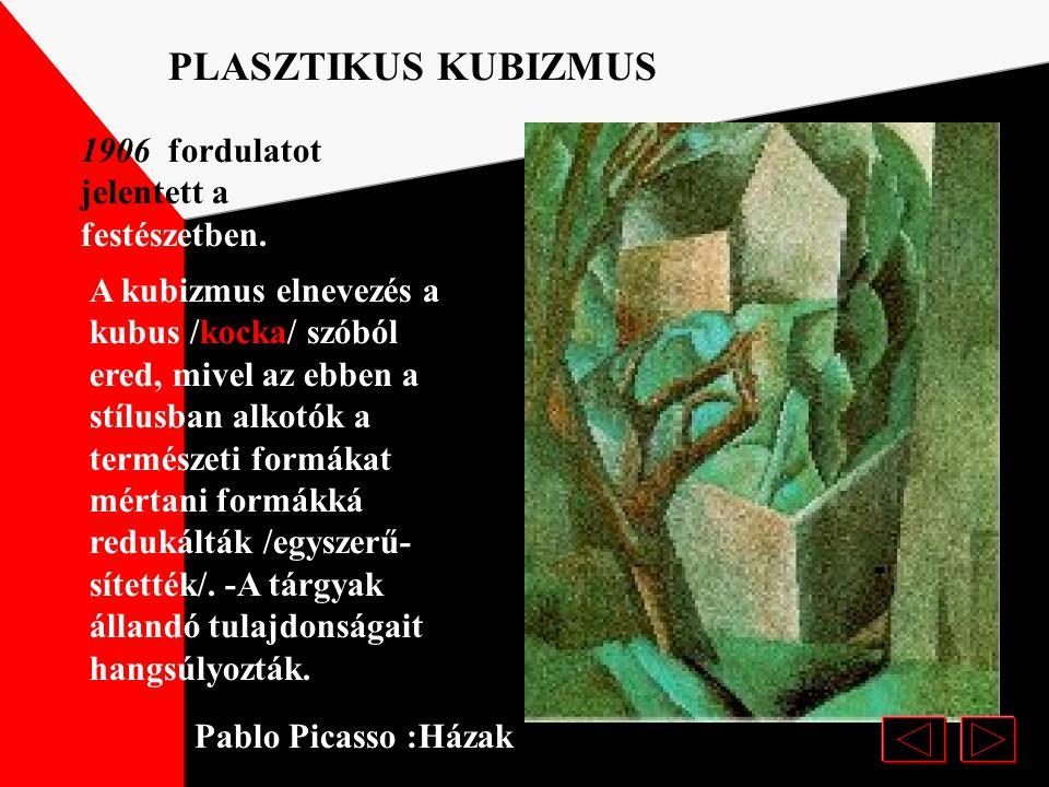 PLASZTIKUS KUBIZMUS 1906 fordulatot jelentett a festészetben.