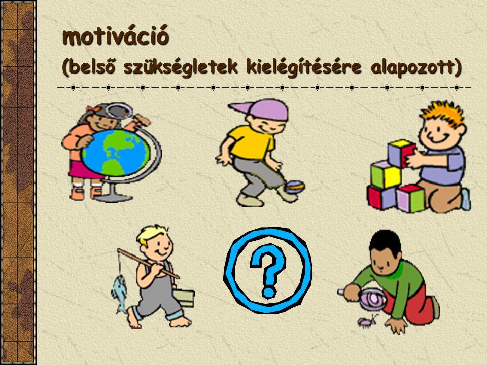 motiváció (belső szükségletek kielégítésére alapozott)