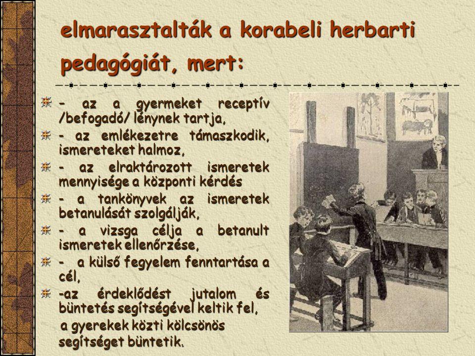 elmarasztalták a korabeli herbarti pedagógiát, mert: