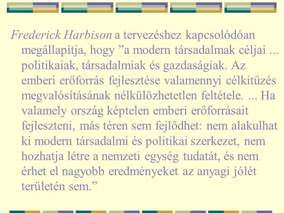 Frederick Harbison a tervezéshez kapcsolódóan megállapítja, hogy a modern társadalmak céljai ...
