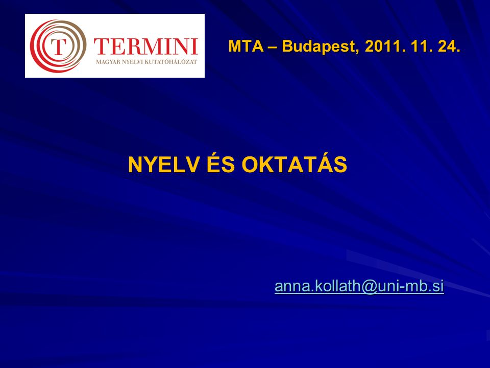 MTA – Budapest, 2011. 11. 24. Nyelv és oktatás anna.kollath@uni-mb.si
