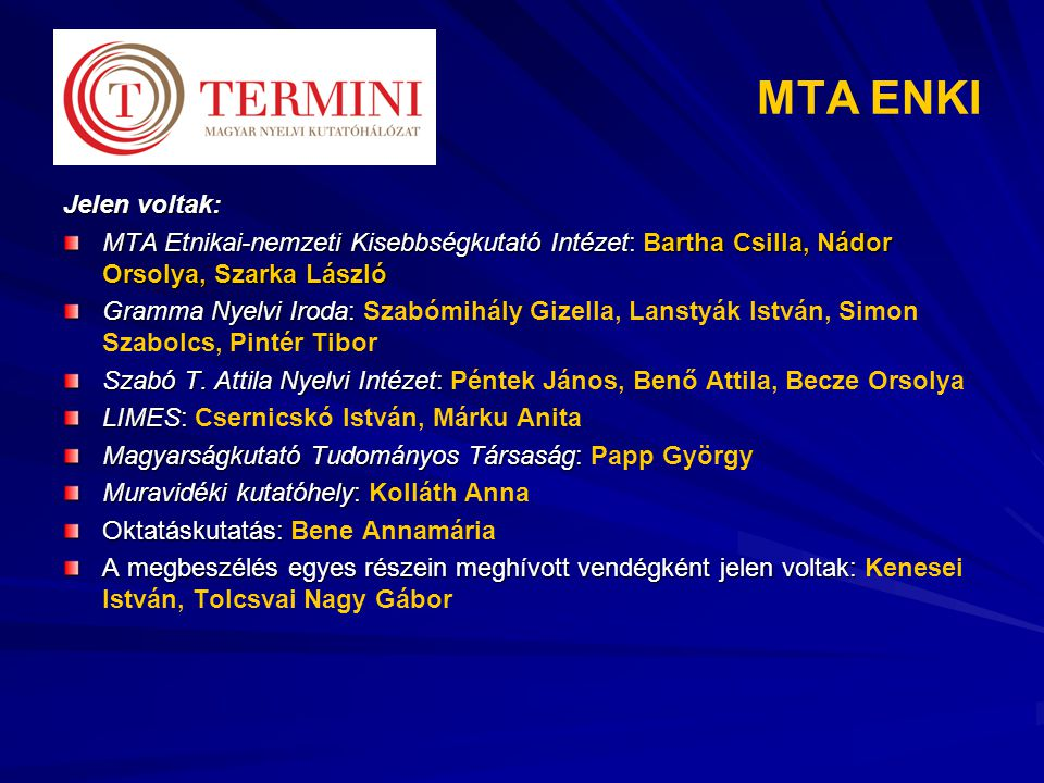 MTA ENKI Jelen voltak: MTA Etnikai-nemzeti Kisebbségkutató Intézet: Bartha Csilla, Nádor Orsolya, Szarka László.
