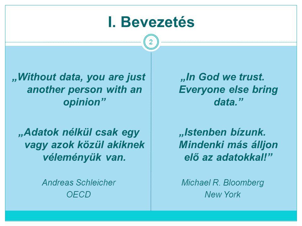 """I. Bevezetés """"Without data, you are just another person with an opinion """"Adatok nélkül csak egy vagy azok közül akiknek véleményük van."""