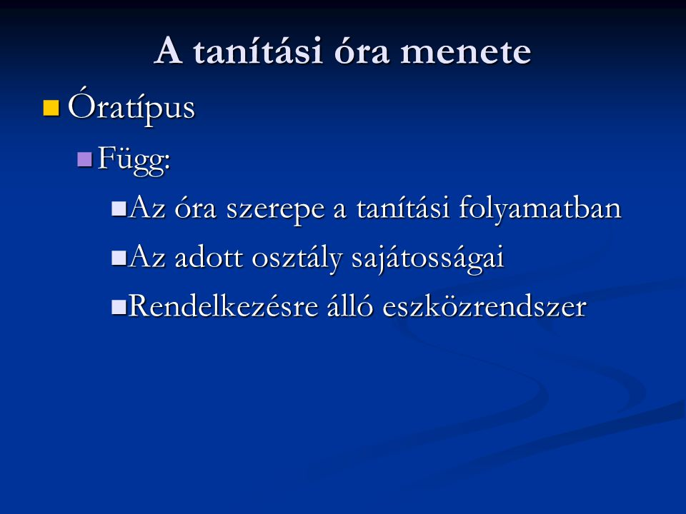 A tanítási óra menete Óratípus Függ: