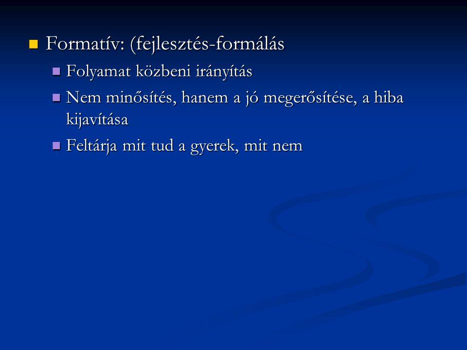 Formatív: (fejlesztés-formálás