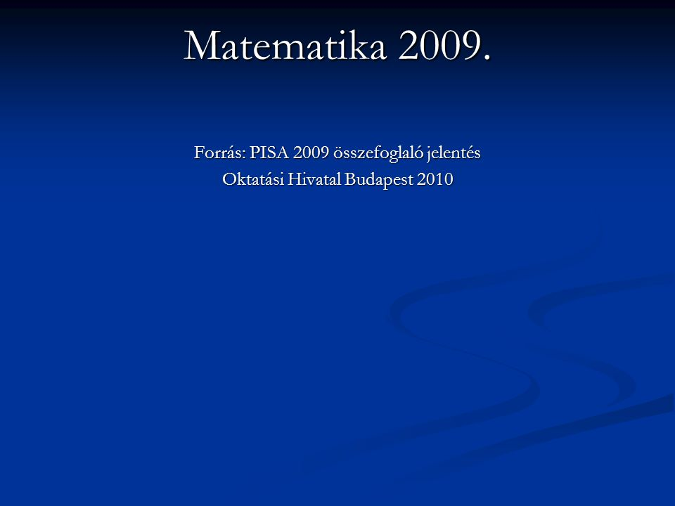 Matematika 2009. Forrás: PISA 2009 összefoglaló jelentés
