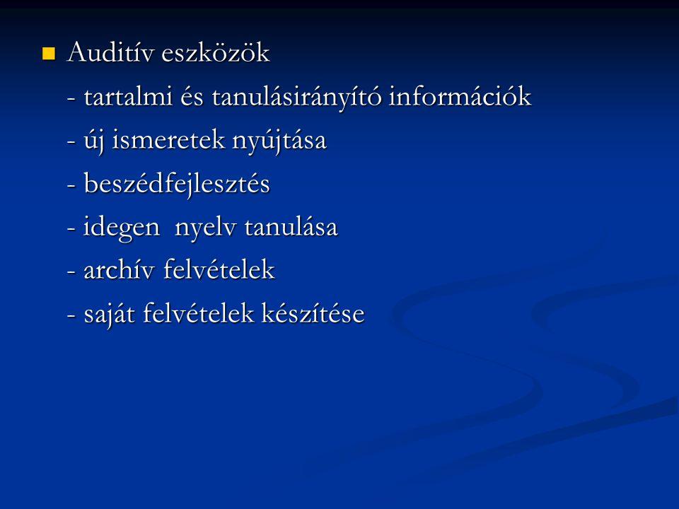 Auditív eszközök - tartalmi és tanulásirányító információk. - új ismeretek nyújtása. - beszédfejlesztés.