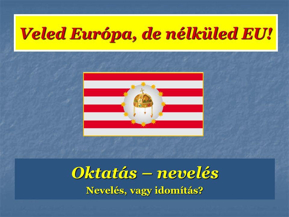 Veled Európa, de nélküled EU!