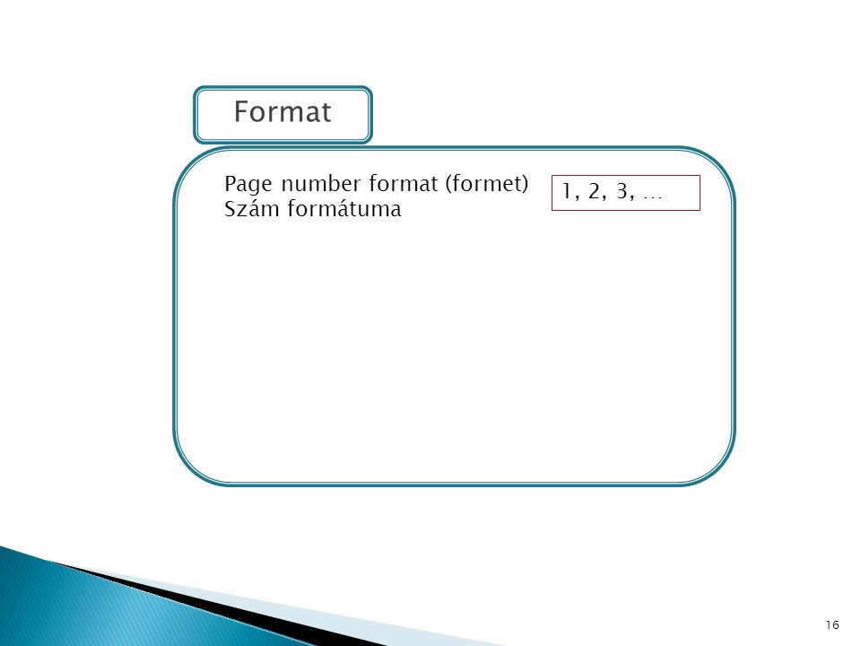 Format Page number format (formet) Szám formátuma 1, 2, 3, …