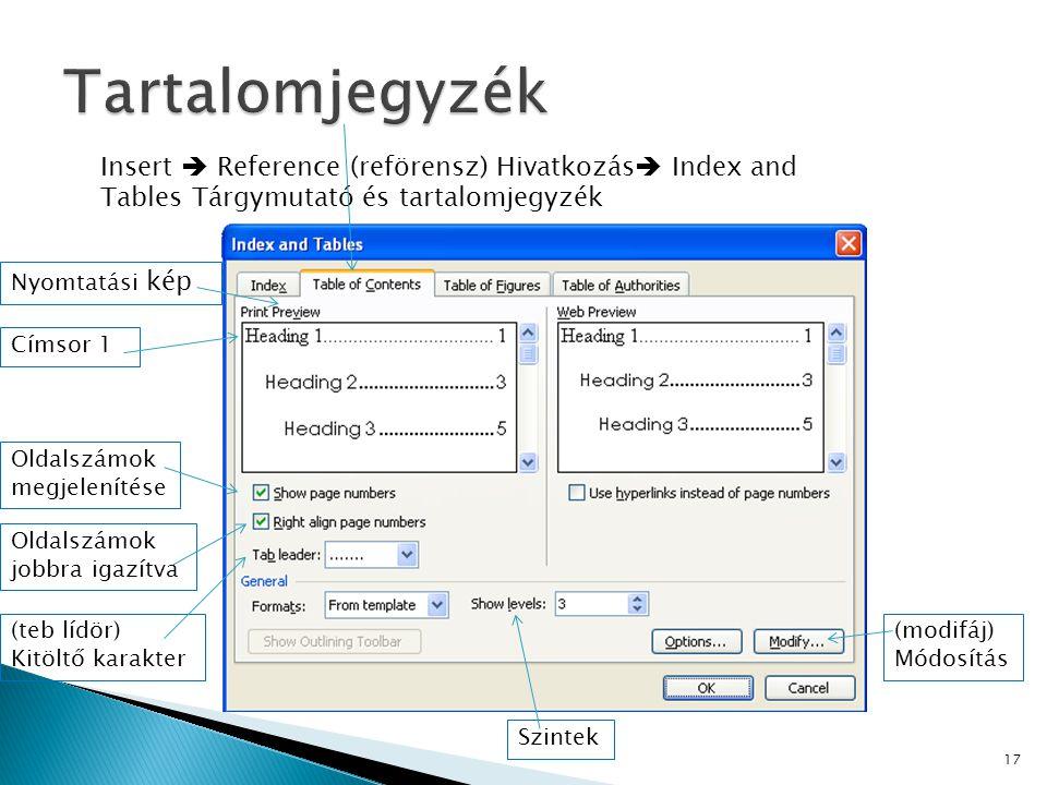 Tartalomjegyzék Insert  Reference (reförensz) Hivatkozás Index and Tables Tárgymutató és tartalomjegyzék.