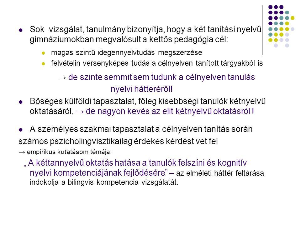 → de szinte semmit sem tudunk a célnyelven tanulás nyelvi hátteréről!