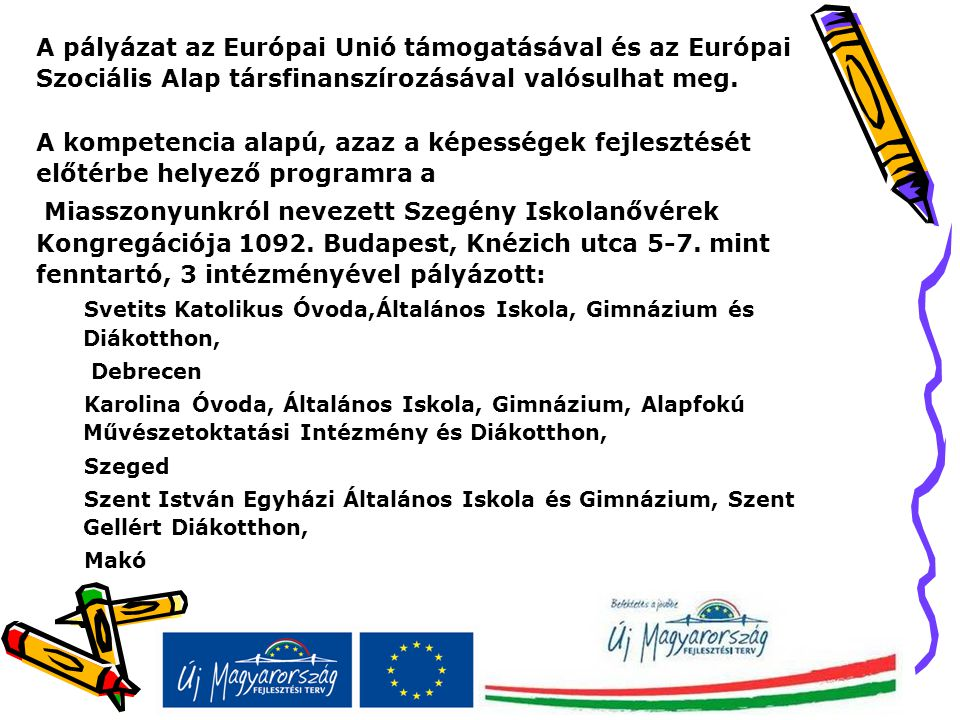 A pályázat az Európai Unió támogatásával és az Európai Szociális Alap társfinanszírozásával valósulhat meg. A kompetencia alapú, azaz a képességek fejlesztését előtérbe helyező programra a
