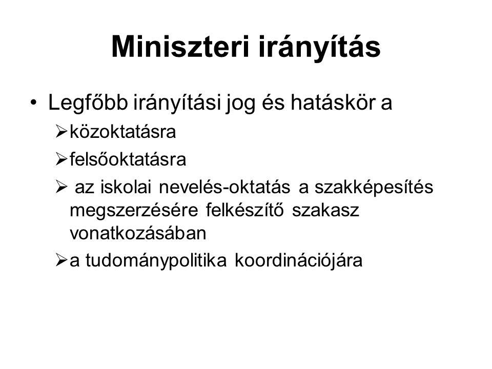 Miniszteri irányítás Legfőbb irányítási jog és hatáskör a közoktatásra