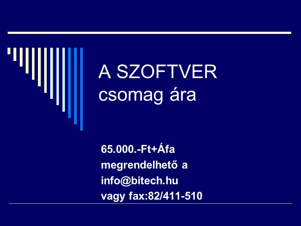 65.000.-Ft+Áfa megrendelhető a info@bitech.hu vagy fax:82/411-510
