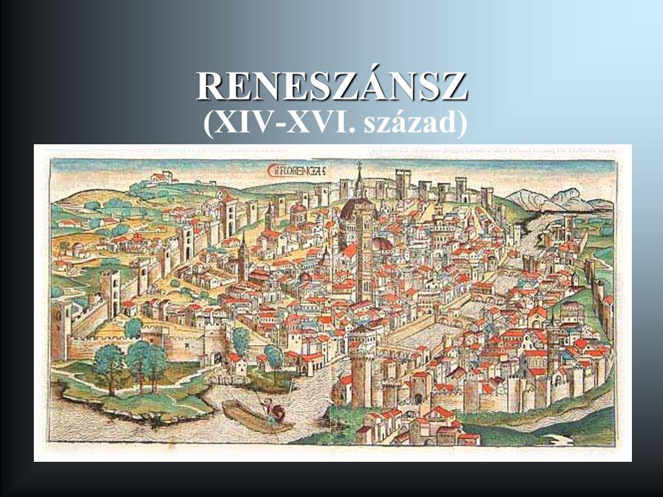 RENESZÁNSZ (XIV-XVI. század)