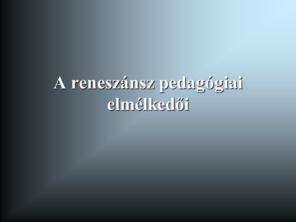 A reneszánsz pedagógiai elmélkedői
