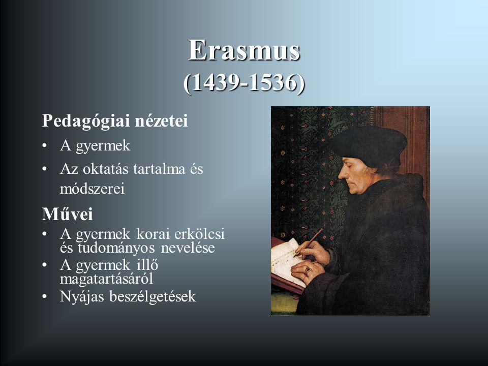 Erasmus (1439-1536) Pedagógiai nézetei Művei A gyermek