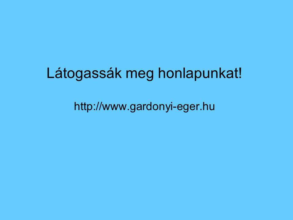 Látogassák meg honlapunkat! http://www.gardonyi-eger.hu