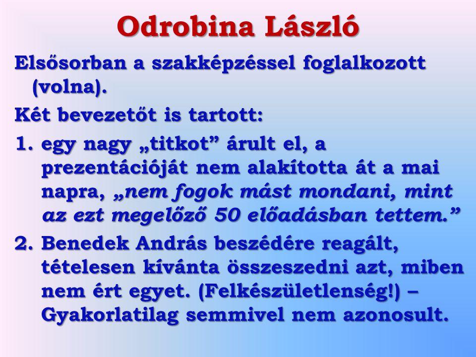 Odrobina László Elsősorban a szakképzéssel foglalkozott (volna).