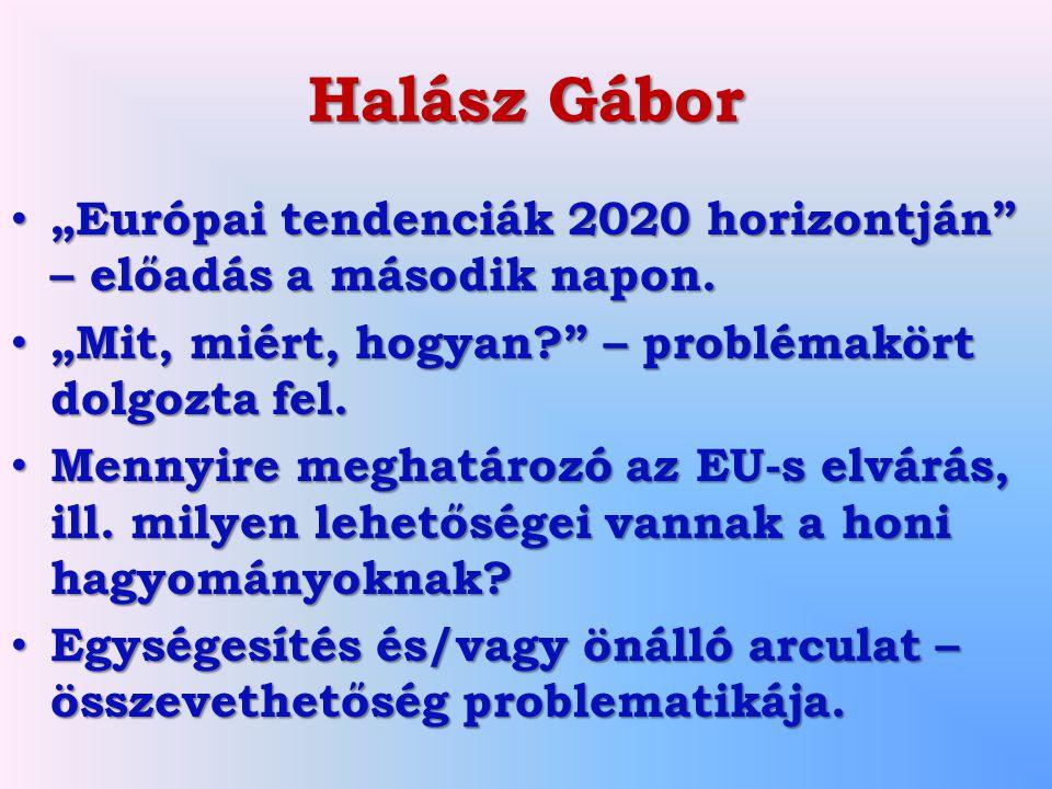 """Halász Gábor """"Európai tendenciák 2020 horizontján – előadás a második napon. """"Mit, miért, hogyan – problémakört dolgozta fel."""