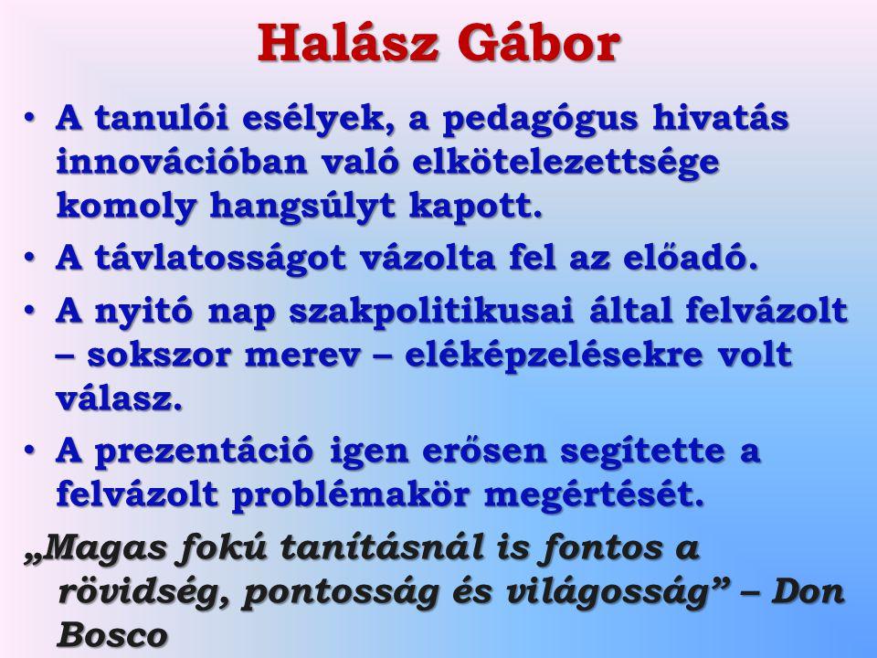 Halász Gábor A tanulói esélyek, a pedagógus hivatás innovációban való elkötelezettsége komoly hangsúlyt kapott.