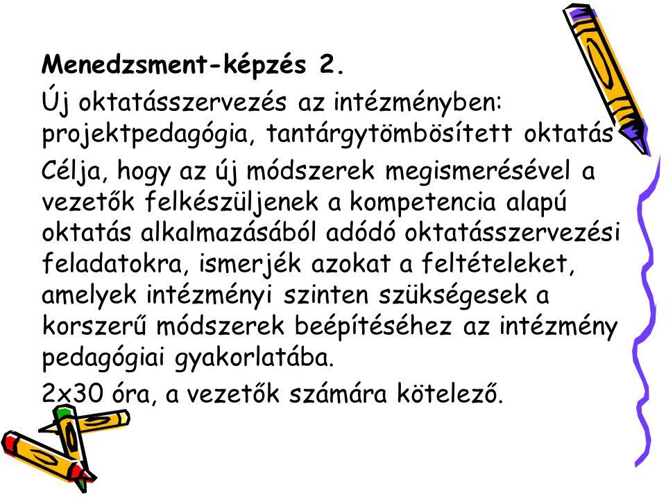 Menedzsment-képzés 2. Új oktatásszervezés az intézményben: projektpedagógia, tantárgytömbösített oktatás.