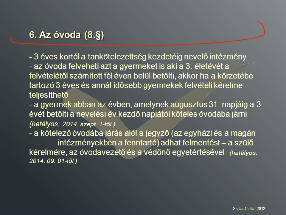 6. Az óvoda (8.§) - 3 éves kortól a tankötelezettség kezdetéig nevelő intézmény.