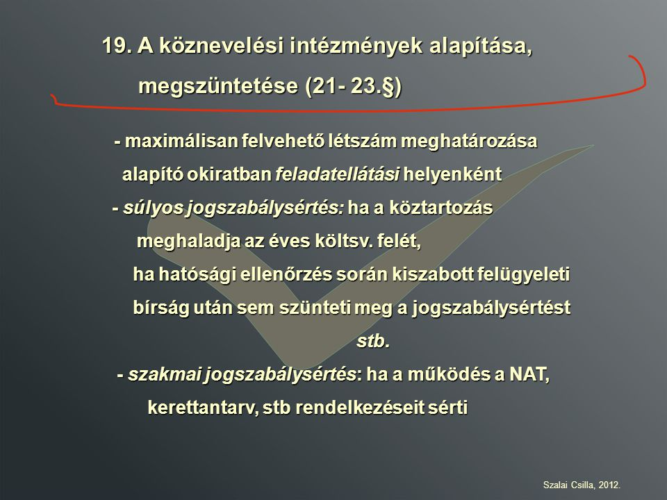 19. A köznevelési intézmények alapítása, megszüntetése (21- 23.§)