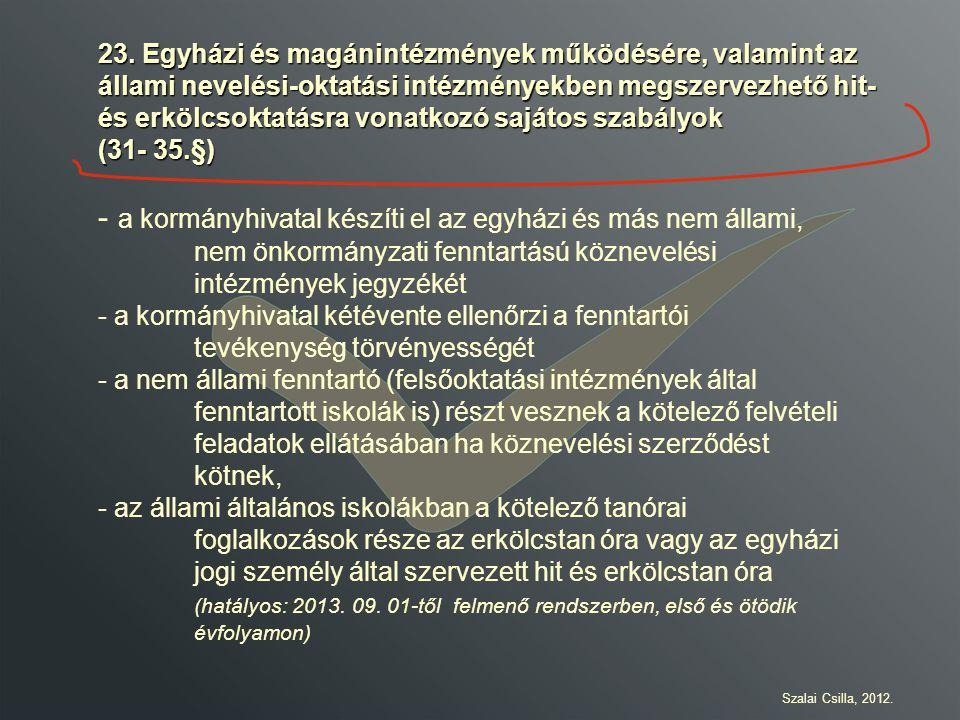 23. Egyházi és magánintézmények működésére, valamint az állami nevelési-oktatási intézményekben megszervezhető hit- és erkölcsoktatásra vonatkozó sajátos szabályok