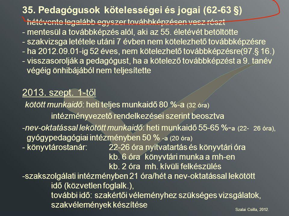 35. Pedagógusok kötelességei és jogai (62-63 §)