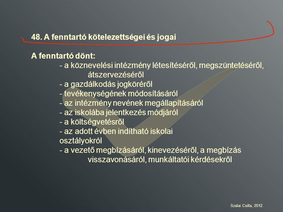 48. A fenntartó kötelezettségei és jogai A fenntartó dönt: