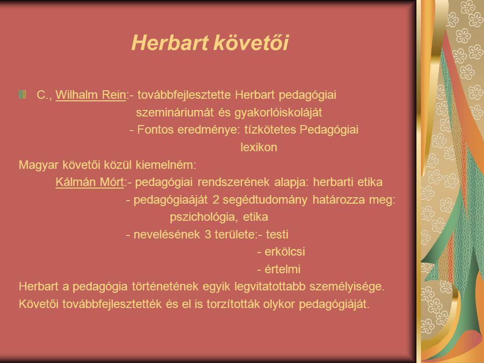 Herbart követői C., Wilhalm Rein:- továbbfejlesztette Herbart pedagógiai. szemináriumát és gyakorlóiskoláját.
