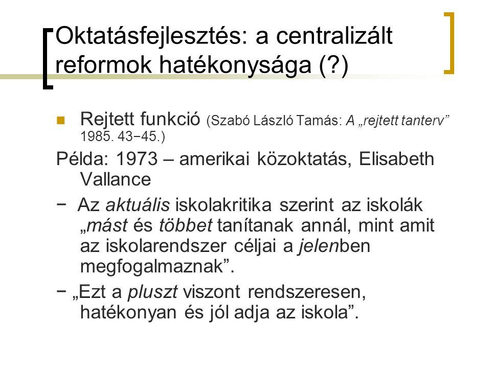 Oktatásfejlesztés: a centralizált reformok hatékonysága ( )
