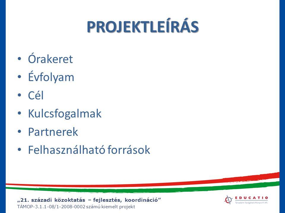 PROJEKTLEÍRÁS Órakeret Évfolyam Cél Kulcsfogalmak Partnerek