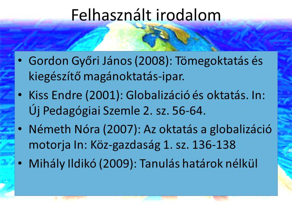 Felhasznált irodalom Gordon Győri János (2008): Tömegoktatás és kiegészítő magánoktatás-ipar.
