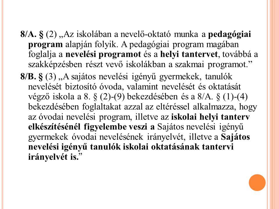 """8/A. § (2) """"Az iskolában a nevelő-oktató munka a pedagógiai program alapján folyik."""