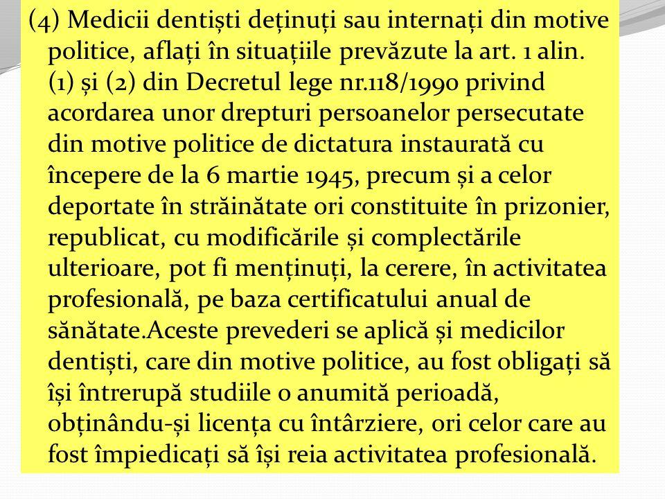 (4) Medicii dentiști deținuți sau internați din motive politice, aflați în situațiile prevăzute la art.