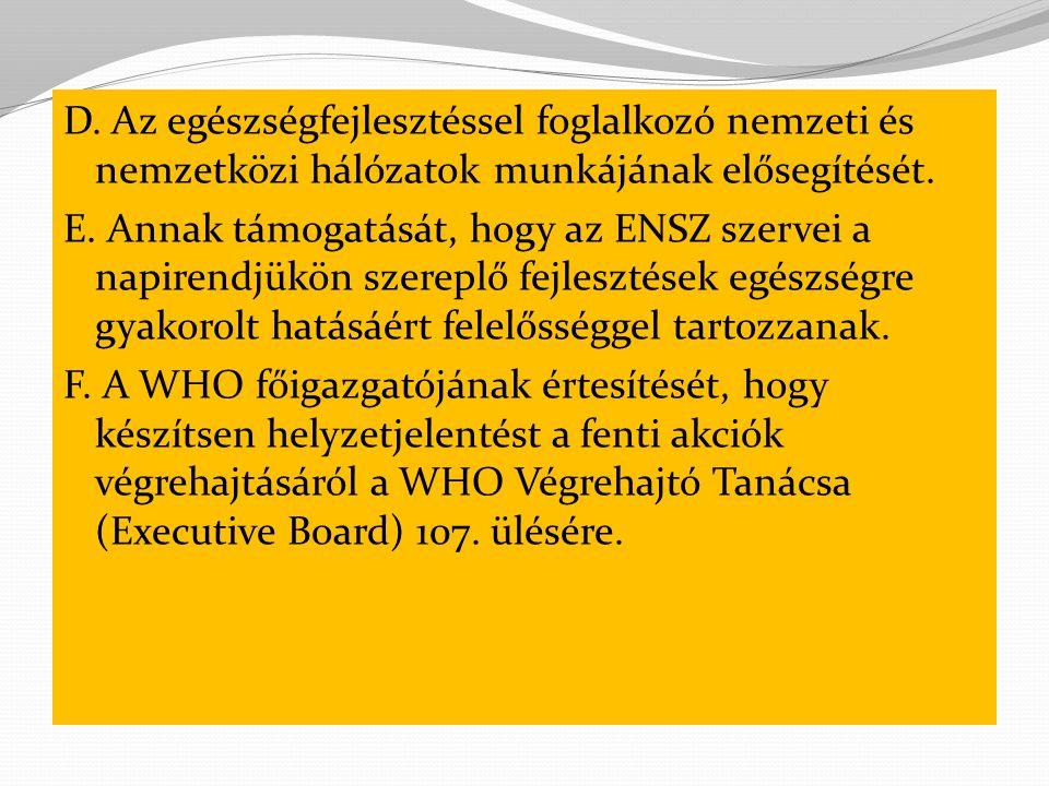 D. Az egészségfejlesztéssel foglalkozó nemzeti és nemzetközi hálózatok munkájának elősegítését.
