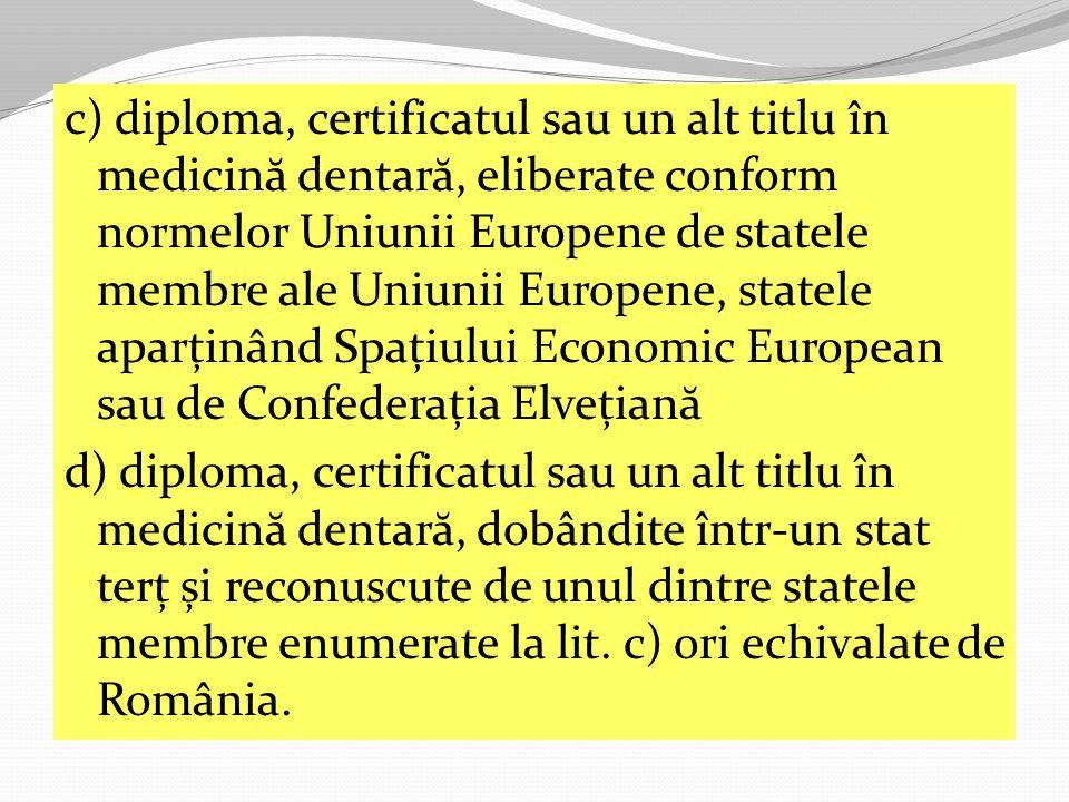 c) diploma, certificatul sau un alt titlu în medicină dentară, eliberate conform normelor Uniunii Europene de statele membre ale Uniunii Europene, statele aparținând Spațiului Economic European sau de Confederația Elvețiană