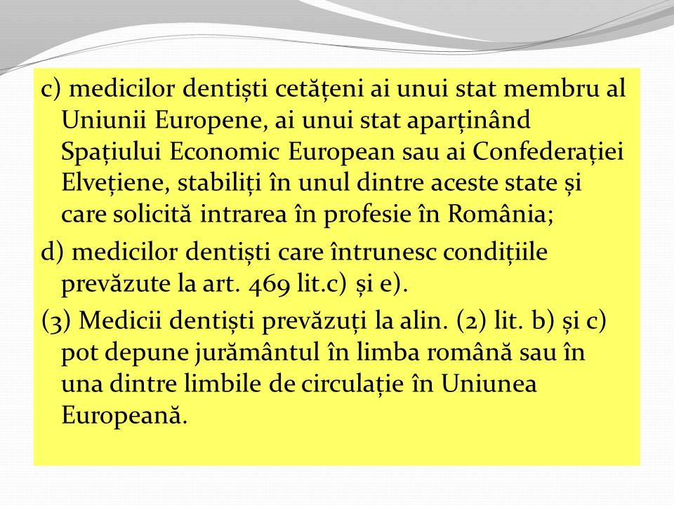 c) medicilor dentiști cetățeni ai unui stat membru al Uniunii Europene, ai unui stat aparținând Spațiului Economic European sau ai Confederației Elvețiene, stabiliți în unul dintre aceste state și care solicită intrarea în profesie în România;