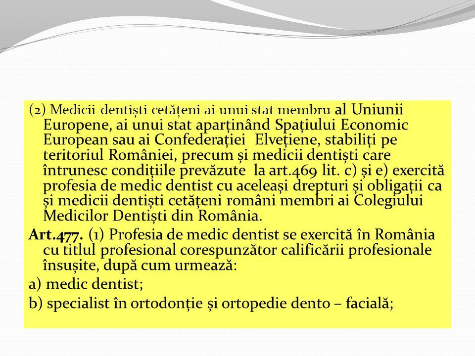 b) specialist în ortodonție și ortopedie dento – facială;