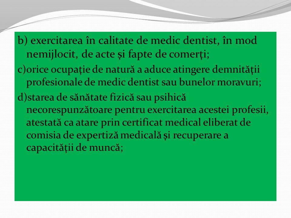 b) exercitarea în calitate de medic dentist, în mod nemijlocit, de acte şi fapte de comerţi;