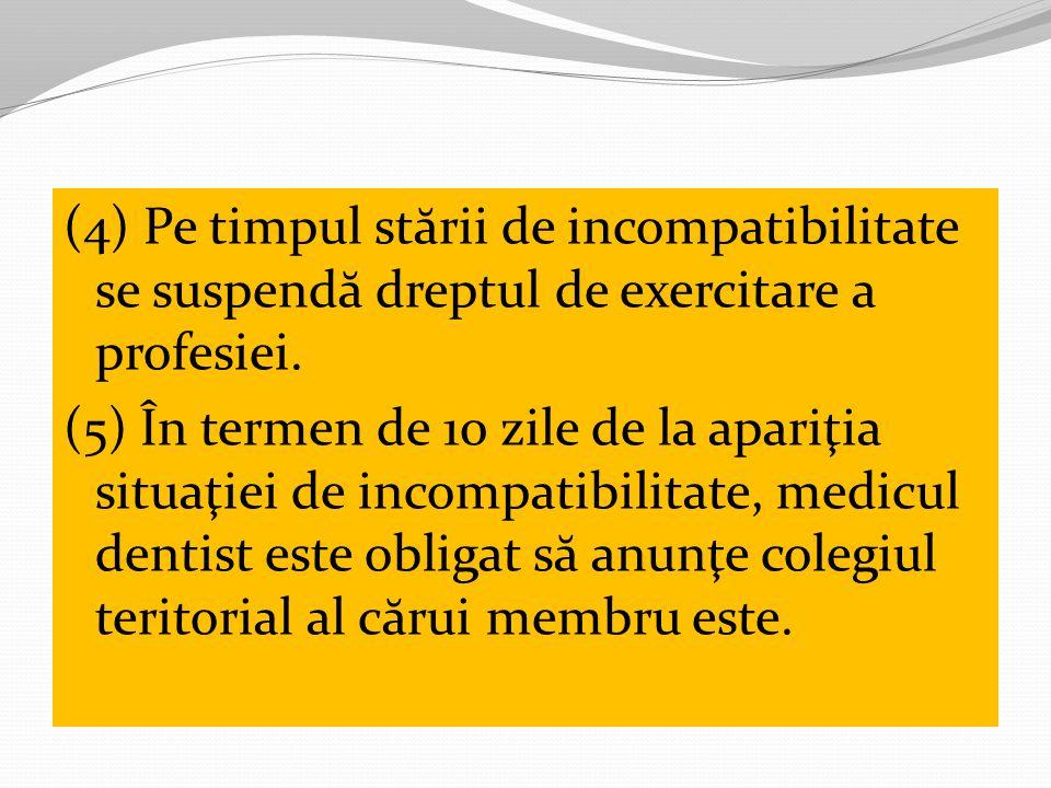 (4) Pe timpul stării de incompatibilitate se suspendă dreptul de exercitare a profesiei.